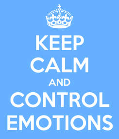 Poster: KEEP CALM AND CONTROL EMOTIONS
