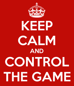 Poster: KEEP CALM AND CONTROL THE GAME