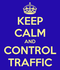 Poster: KEEP CALM AND CONTROL TRAFFIC
