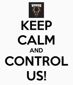 Poster: KEEP CALM AND CONTROL US!