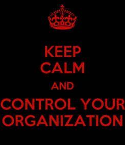 Poster: KEEP CALM AND CONTROL YOUR ORGANIZATION
