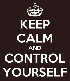 Poster: KEEP CALM AND CONTROL YOURSELF