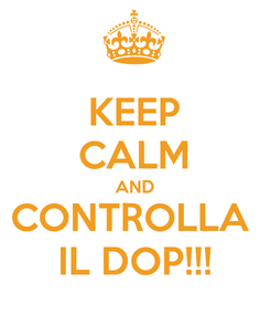 Poster: KEEP CALM AND CONTROLLA  IL DOP!!!