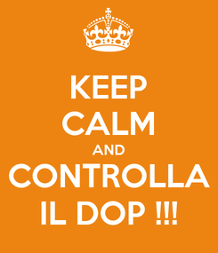 Poster: KEEP CALM AND CONTROLLA IL DOP !!!