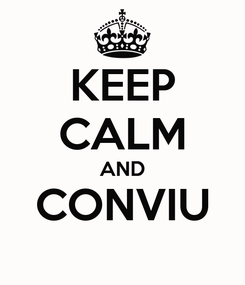 Poster: KEEP CALM AND CONVIU