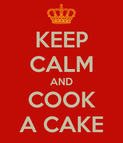 Poster: KEEP CALM AND COOK A CAKE