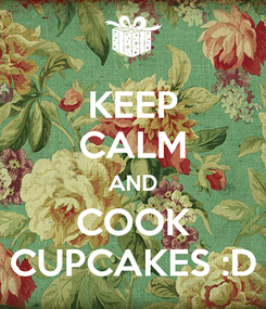 Poster: KEEP CALM AND COOK CUPCAKES :D
