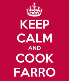 Poster: KEEP CALM AND COOK FARRO
