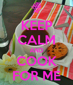 Poster: KEEP CALM AND COOK FOR ME