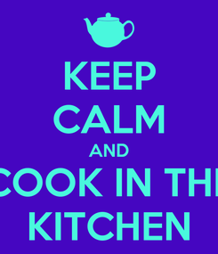 Poster: KEEP CALM AND COOK IN THE KITCHEN