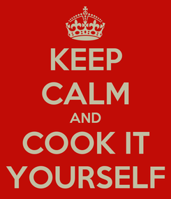 Poster: KEEP CALM AND COOK IT YOURSELF