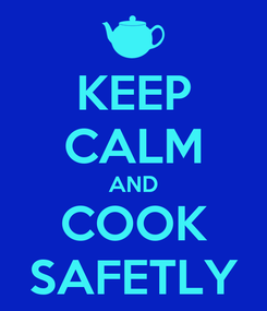 Poster: KEEP CALM AND COOK SAFETLY