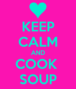 Poster: KEEP CALM AND COOK  SOUP
