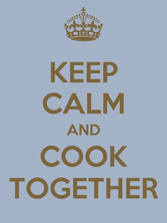 Poster: KEEP CALM AND COOK TOGETHER