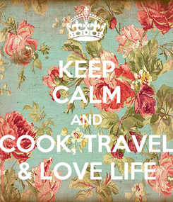 Poster: KEEP CALM AND COOK, TRAVEL & LOVE LIFE