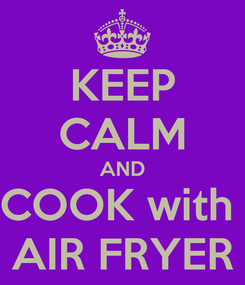 Poster: KEEP CALM AND COOK with  AIR FRYER