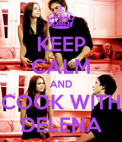 Poster: KEEP CALM AND COOK WITH DELENA