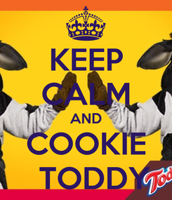 Poster: KEEP CALM AND COOKIE   TODDY