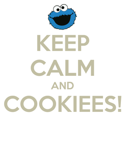 Poster: KEEP CALM AND COOKIEES!