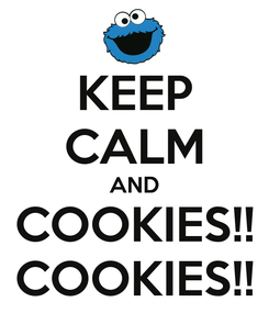 Poster: KEEP CALM AND COOKIES!! COOKIES!!