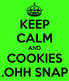 Poster: KEEP CALM AND COOKIES .OHH SNAP