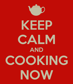 Poster: KEEP CALM AND COOKING NOW