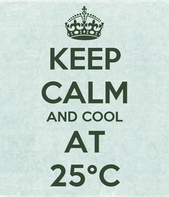 Poster: KEEP CALM AND COOL AT 25°C