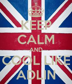 Poster: KEEP CALM AND COOL LIKE ADLIN