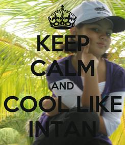 Poster: KEEP CALM AND COOL LIKE INTAN