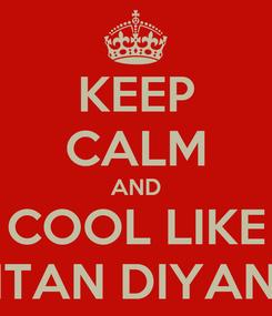 Poster: KEEP CALM AND COOL LIKE INTAN DIYANA