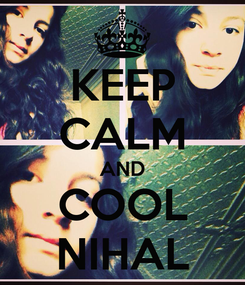 Poster: KEEP CALM AND COOL NIHAL