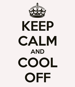 Poster: KEEP CALM AND COOL OFF