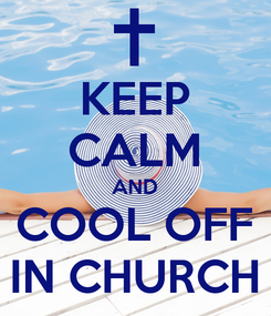 Poster: KEEP CALM AND COOL OFF IN CHURCH
