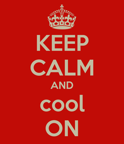 Poster: KEEP CALM AND cool ON