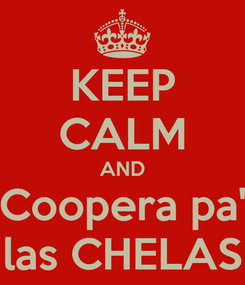 Poster: KEEP CALM AND Coopera pa' las CHELAS
