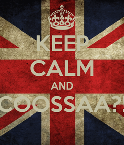 Poster: KEEP CALM AND COOSSAA?!
