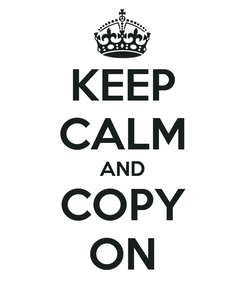 Poster: KEEP CALM AND COPY ON
