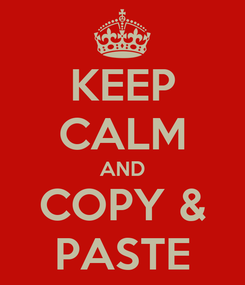 Poster: KEEP CALM AND COPY & PASTE