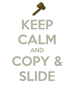 Poster: KEEP CALM AND COPY & SLIDE