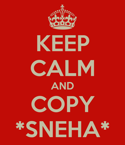 Poster: KEEP CALM AND COPY *SNEHA*