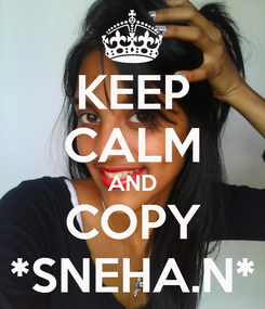 Poster: KEEP CALM AND COPY *SNEHA.N*