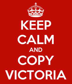Poster: KEEP CALM AND COPY VICTORIA