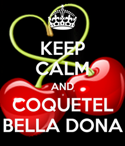 Poster: KEEP CALM AND COQUETEL BELLA DONA