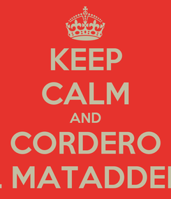 Poster: KEEP CALM AND CORDERO AL MATADDERO