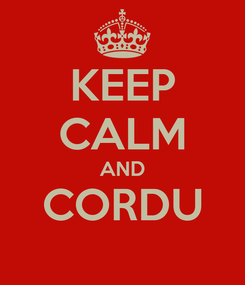 Poster: KEEP CALM AND CORDU