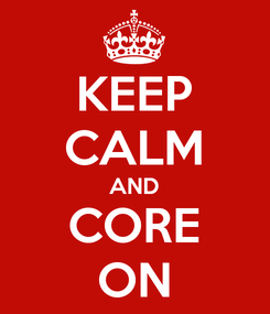 Poster: KEEP CALM AND CORE ON