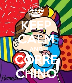 Poster: KEEP CALM AND CORRE CHINO