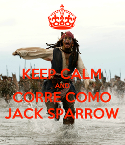 Poster:  KEEP CALM AND CORRE COMO JACK SPARROW