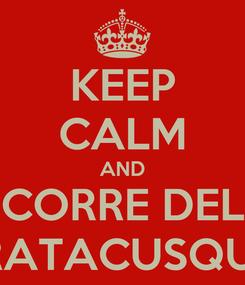 Poster: KEEP CALM AND CORRE DEL RATACUSQUI