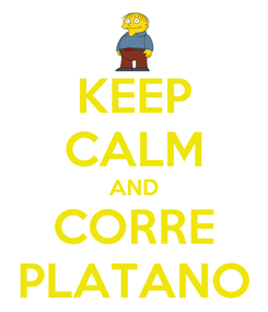 Poster: KEEP CALM AND CORRE PLATANO
